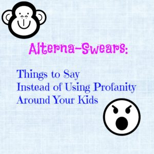 Alterna-Swears: What to Say Instead of Using Profanity In Front Of Your Kids