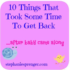 10 Things That Took Awhile to Come Back After My Baby Was Born