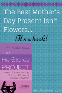 Five Reasons The HerStories Project Book Makes a Great Mother's Day Gift