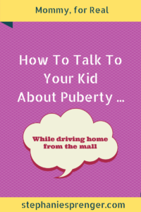 How to Talk to Your Kid About Puberty While Driving Home from the Mall