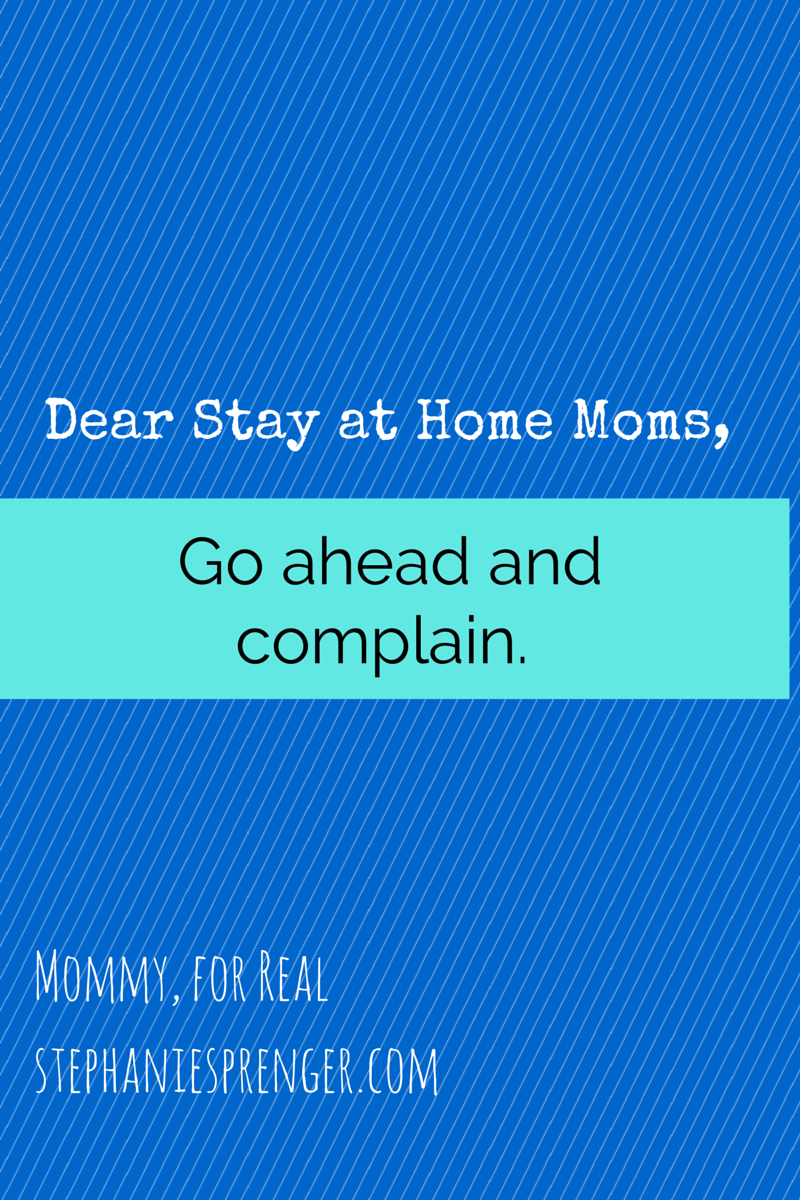 Dear Stay at Home Moms,
