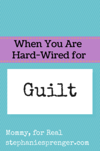 When You Are Hard-Wired for Guilt