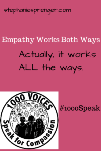 Empathy Works Both Ways. Actually, It Works ALL the Ways.