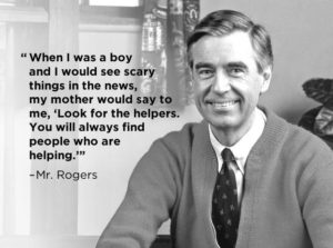 Look For The Helpers; Be The Helpers