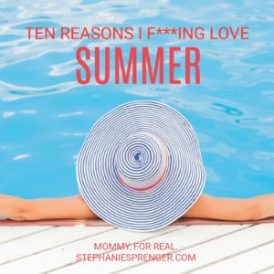 Ten Reasons I F!!!ing Love Summer